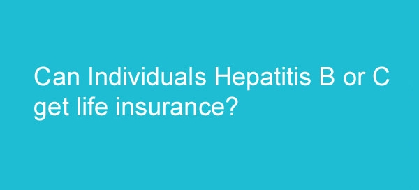 life insurance with hepatitis b or c