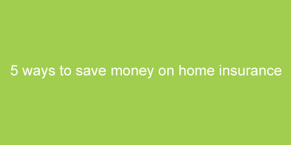 save on your home insurance