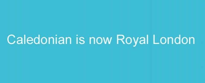 caledonian is now royal london