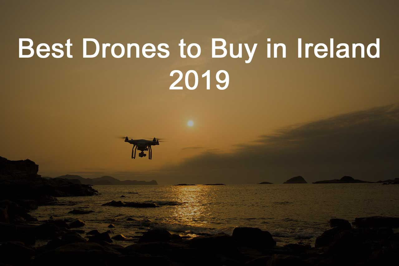 best drones to buy in Ireland 2019