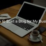 how to start a blog for my business