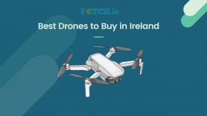 best drones to buy in ireland